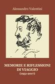 Memorie e riflessioni di viaggio. 1951-2017 Libro di  Alessandro Valentini
