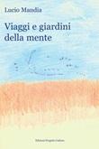 Viaggi e giardini della mente Libro di  Lucio Mandia