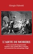L'arte di morire. L'ars moriendi rinascimentale, il primo e il più venduto libro a stampa, nei commenti d'un antropologo d'oggi Libro di  Giorgio Fabretti