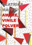 Amore, vinile e polvere Libro di  Beatrice Maffei