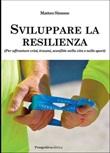Sviluppare la resilienza (per affrontare crisi, traumi, sconfitte nella vita e nello sport) Libro di  Matteo Simone