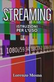 Streaming. Istruzioni per l'uso Ebook di  Lorenzo Mosna