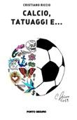 Calcio, tatuaggi e... Libro di  Cristiano Riccio
