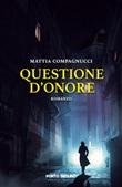 Questione d'onore Libro di  Mattia Compagnucci
