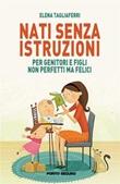 Nati senza istruzioni. Per genitori e figli non perfetti ma felici Ebook di  Elena Tagliaferri, Elena Tagliaferri
