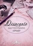 Disincanto Ebook di  Matteo Zanini