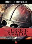Tra la croce e la spada Ebook di  Marcello Salvaggio