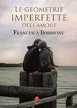 Le geometrie imperfette dell'amore Ebook di  Francesca Borrione