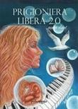Prigioniera libera 2.0 Ebook di  Anna Dari