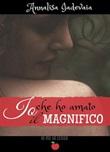 Io che ho amato il Magnifico Ebook di  Annalisa Iadevaia