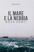 Il mare e la nebbia Ebook di  Rosa Santi