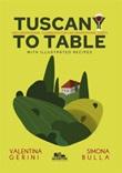 Tuscany to table. Unconventional cookbook for unconventional chefs Ebook di  Valentina Gerini, Simona Bulla