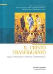 Il Cristo trasfigurato nella tradizione spirituale ortodossa Libro di