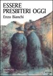 Essere presbiteri oggi Libro di  Enzo Bianchi
