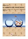 La vendetta del pesce rosso. (Ipotetici scenari per una nuova distribuzione editoriale) Ebook di  Simone Cuva, Simone Cuva