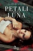 Petali dalla luna Ebook di  Ilaria Melis