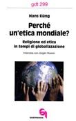 Perché un'etica mondiale? Religione ed etica in tempi di globalizzazione. Intervista con Jürgen Hoeren Libro di  Hans Küng