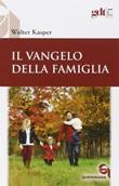 Il Vangelo della famiglia Libro di  Walter Kasper