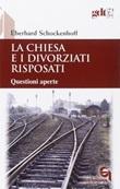 La Chiesa e i divorziati risposati. Questioni aperte Libro di  Eberhard Schockenhoff