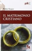 Il matrimonio cristiano Libro di  Walter Kasper