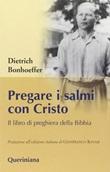 Pregare i salmi con Cristo. Il libro di preghiera della Bibbia Libro di  Dietrich Bonhoeffer