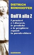 Dall'A alla Z. I pensieri e i discorsi, le prediche e le preghiere esposti in parole-chiave Libro di  Dietrich Bonhoeffer