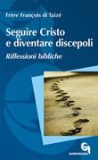 Seguire Cristo e diventare discepoli. Riflessioni bibliche. Nuova ediz. Libro di Francois (frère)