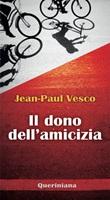 Il dono dell'amicizia Ebook di  Jean-Paul Vesco