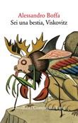 Sei una bestia, Viskovitz Ebook di  Alessandro Boffa