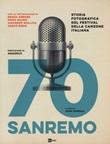 70 Sanremo. Storia fotografica del festival della canzone italiana. Ediz. illustrata Libro di