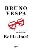 Bellissime! Le donne dei sogni italiani dagli anni '50 a oggi Ebook di  Bruno Vespa