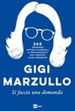 Si faccia una domanda. 365 domande intime e surreali ai protagonisti del passato e del presente Ebook di  Gigi Marzullo