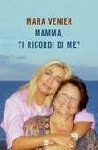 Mamma, ti ricordi di me? Ebook di  Mara Venier