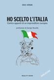 Ho scelto l'Italia. Contro-appunti di un imprenditore europeo Libro di  Eric Véron