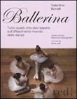 Ballerina. Tutto quello che devi sapere sull'affascinante mondo della danza. Ediz. illustrata Libro di  Valentina Bonelli