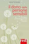 Il dono delle persone sensibili. Guida pratica per fare dell'ipersensibilità il nostro centro di equilibrio Ebook di  Nicoletta Travaini, Nicoletta Travaini