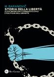 Storia della libertà. Le più importanti conquiste civili e politiche dell'umanità Ebook di  M. Baranovic