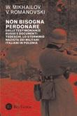 Non bisogna perdonare. Dalle testimonianze russe e documenti tedeschi, lo sterminio nazista dei militari italiani in Polonia Ebook di  V. Mikhailov, V. Romanovski