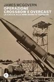 Operazione Crossbow e Overcast. La caccia alle armi segrete tedesche Ebook di  James McGovern