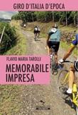 Memorabile impresa. Giro d'Italia d'Epoca Ebook di  Flavio Maria Tarolli