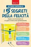 I 5 segreti della felicità. Impara a non tormentarti più e la gioia di vivere arriva spontaneamente Ebook di  Vittorio Caprioglio