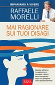 Mai ragionare sui tuoi disagi Ebook di  Raffaele Morelli, Raffaele Morelli