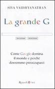 La grande G. Come Google domina il mondo e perché dovremmo preoccuparci Libro di  Siva Vaidhyanathan