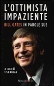 L'ottimista impaziente. Bill Gates in parole sue Libro di