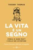 La vita è un segno. Storia di Hugo Pratt e delle sue avventure. Ediz. illustrata Ebook di  Thomas Thierry