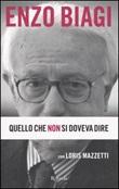 Quello che non si doveva dire Libro di  Enzo Biagi, Loris Mazzetti