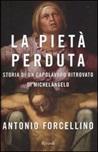 La Pietà perduta. Storia di un capolavoro ritrovato di Michelangelo