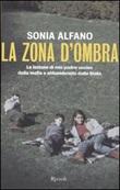 La zona d'ombra. La lezione di mio padre ucciso dalla mafia e abbandonato della Stato Libro di  Sonia Alfano