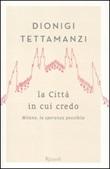 La città in cui credo. Milano, la speranza possibile Libro di  Dionigi Tettamanzi