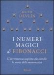 I numeri magici di Fibonacci. L'avventurosa scoperta che cambiò la storia della matematica Libro di  Keith Devlin